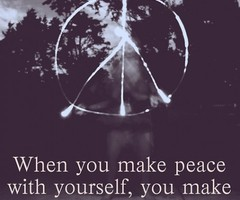 """ When You Make Peace With Yourself, You Make """