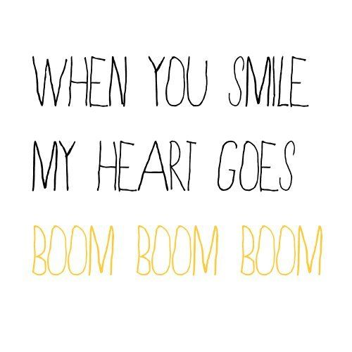 when you smile my heart goes boom boom boom