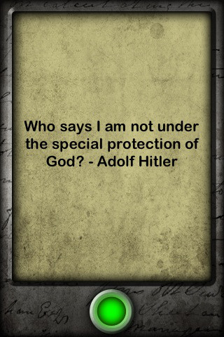 """ Who Says I Am Not Under The Special Protection Of God "" - Adolf Hitler"