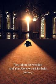 """ You Alone We Worship And You Alone We Ask For Help "" ~ Prayer Quote"