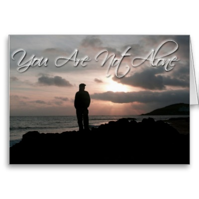 """ You Are Not Alone ""  ~ Sympathy Quote"