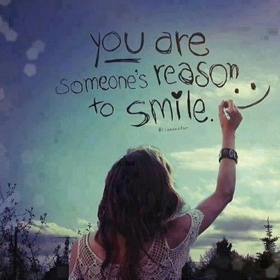 """ You Are Someone's Reason To Smile """