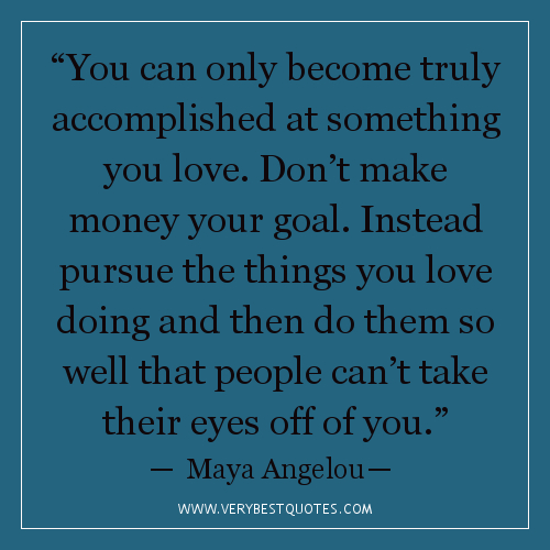 """ You Can Only Become Truly Accomplished At Something You Love. Don't Make Money Your Goal. Instead…"