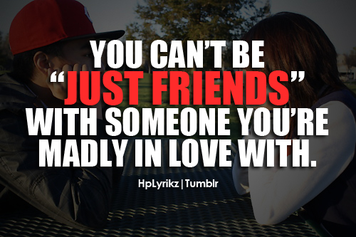 You Can't Be ' Just Friends ' With Someone You're Madly In