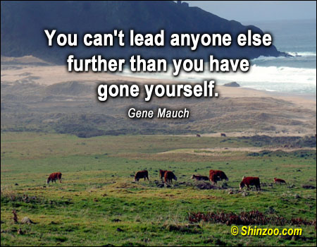 """ You Can't Lead Anyone Else Further Than You Have Gone Yourself ""  - Gene Mauch ~ Teamwork Quote"