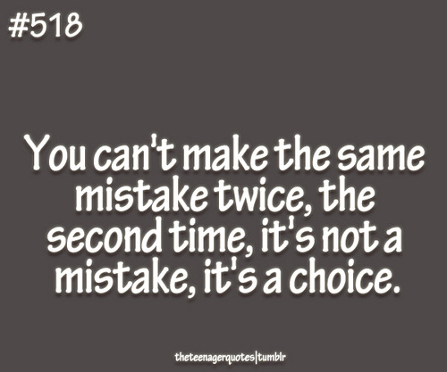 Making The Same Mistake Twice Quotes: You Can't Make The Same Mistake Twice, The Second Time, It