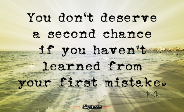 """You Don't Deserve A Second Chance If You Haven't Learned From Your First Mistake""~ Missing You Quote"