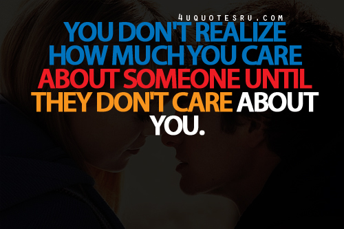 """You Don't Realize How Much You Care About Someone Until They Don't Care About You""~ Missing You Quote"
