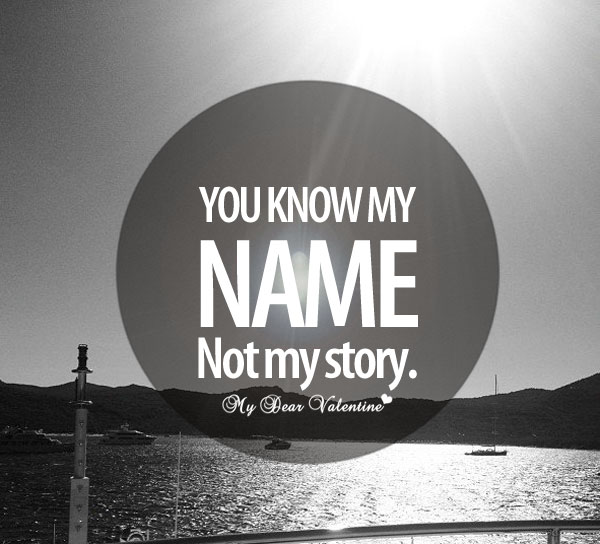 """ You Know My Name Not My Story ""   ~ Sad Quote"