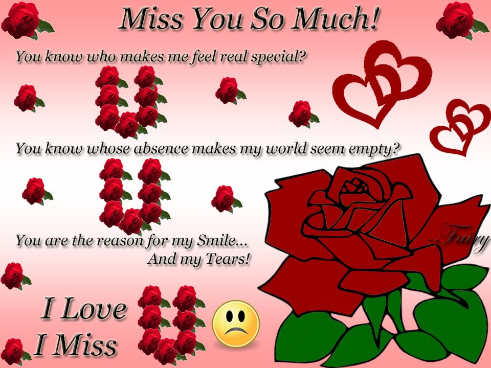 """"""" You Know Who Makes Me Feel Real Special, You Know Whose Absence Makes My World Seems Empty, You Are The Reasons For My Smile And My Tears, I Love U, I Miss U """""""