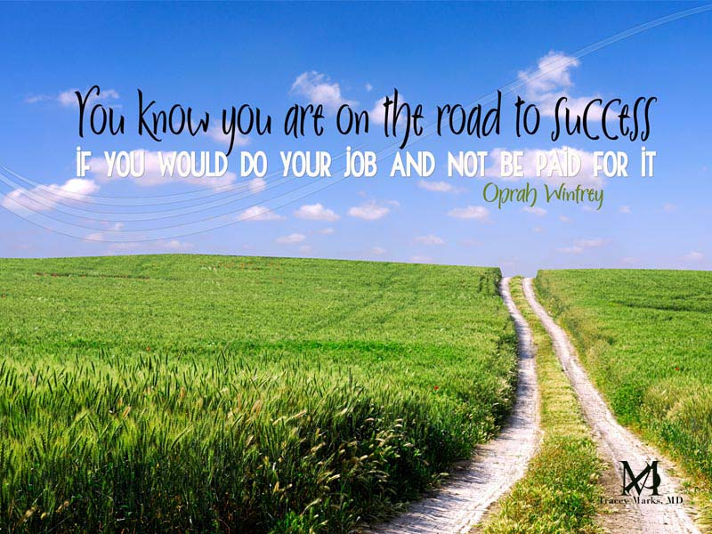 """ You Know You Are On The Road To Success If You Would Do Your Job And Not Be Paid For It "" - Oprah Winfrey"