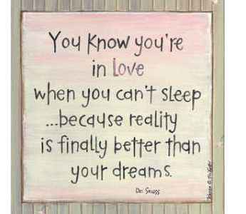 """You Know You're In Love When You Can't Sleep Because Reality If Finally Better Than Your Dreams""~Missing You Quote"