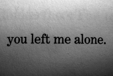 """ You Left Me Alone ""   ~ Sad Quote"
