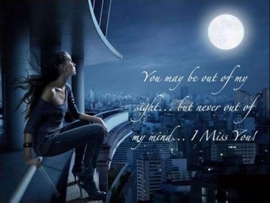 """ You May Be Out Of My Sight, But Never Out Of Mind, I Miss You ""   ~ Sad Quote"