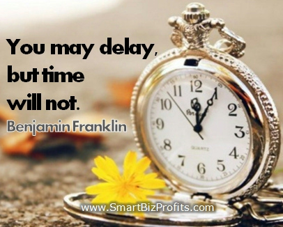 """You May Delay But Time Will Not"" Benjamin Franklin~ Management Quote"