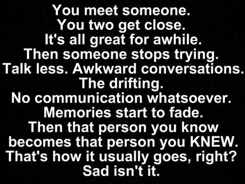 """ You Meet Someone. You Two Get Close. It's All  Great For Awhile. Then Someone Stops Trying…..   ~ Sad Quote"