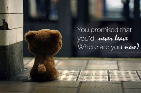 """ You Promised That You'd Never Leave Where Are You Now ""   ~ Sorry Quote"