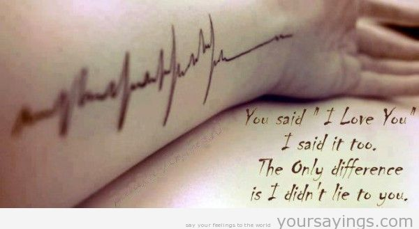 """ You Said, ' I Love You' I Said It Too. The Only Difference Is I Didn't Lie To You ""  ~ Sad Quote"