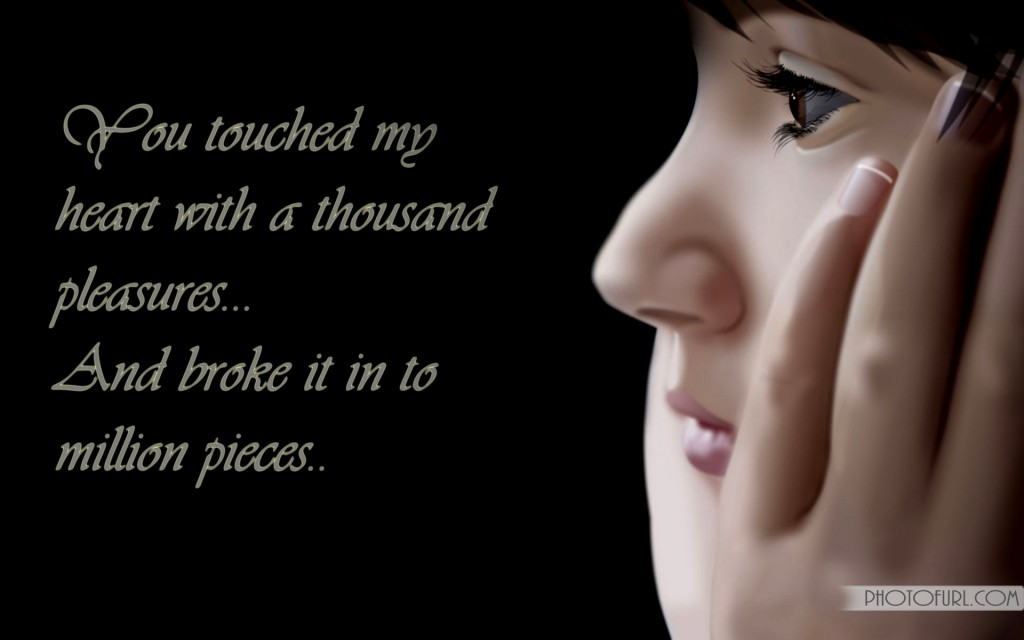 """You Touched My Heart With A Thousand Pleasures.. And Broke it Into Million Pieces""~ Missing You Quote"