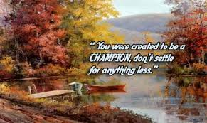 """ You Were Created To Be A Champion, Don't Settle For Anything Less ""   ~ Success Quote"