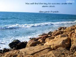 """ You Will Find The Key To Success Under The Alarm Clock "" - Benjamin Franklin"