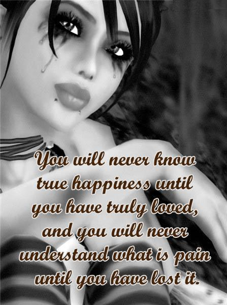 """ You Will Never Know True Happiness Until You Have Truly Loved, And You Will Never Understand What's Pain, Until You Have Lost It ""  ~ Sad Quote"