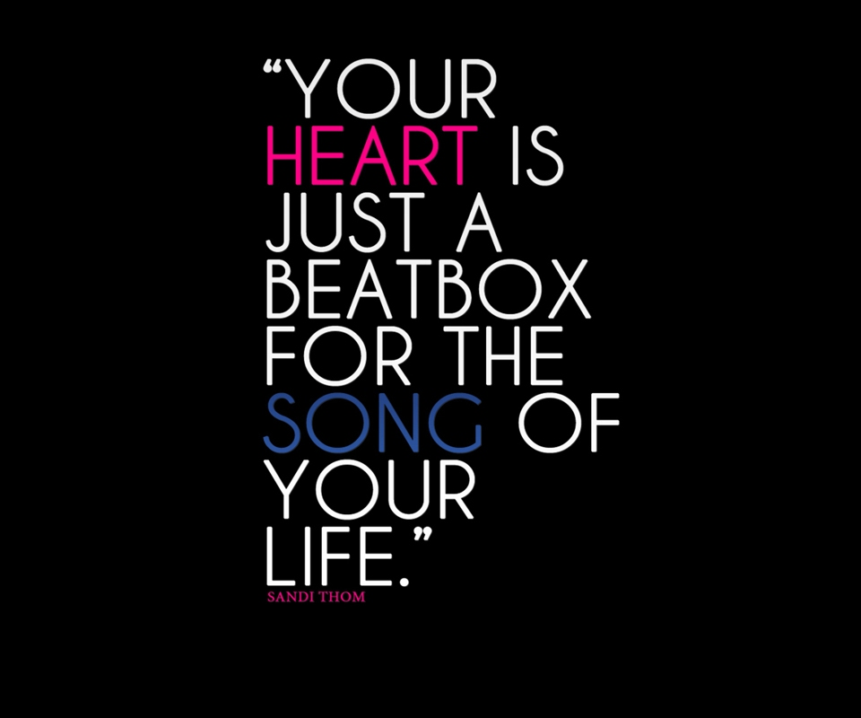 """ Your Heart Is Just A Beatbox For The Song Of Your Life ""  ~ Music Quote"