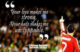 "' Your Love Makes Me Strong Your Hate Makes Me Unstoppable "" - Christiano Ronaldo  ~ Soccer Quote"
