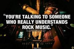 """ You're Talking To Someone Who Really Understands Rock Music """