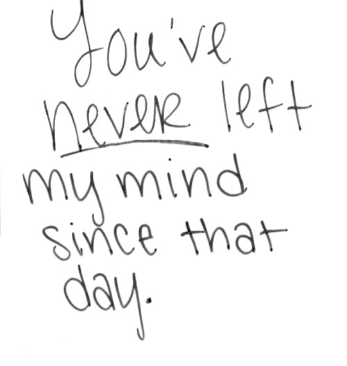 """"""" You've Never Left My Mind Since That Day """"   ~ Sad Quote"""