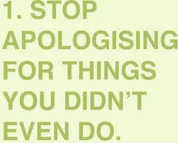 1 Stop Apologising For Things You Didn't Even Do ~ Apology Quote