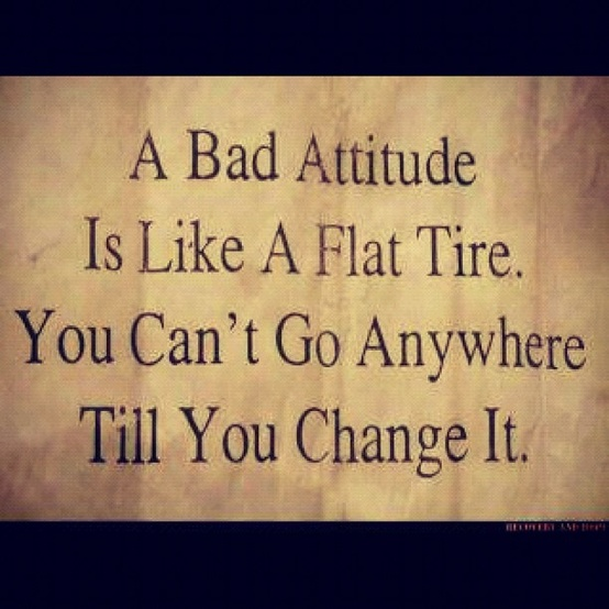 Quotes On Women Attitude: A Bad Attitude Is Like A Flat Tire. You Can't Go Anywhere