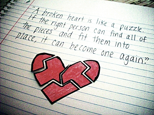 """""""A Broken Heart Is Like a Puzzle. If The Right Person Can Find All Of The Pieces And Fit Them Into Place, It Can Become One Again"""""""