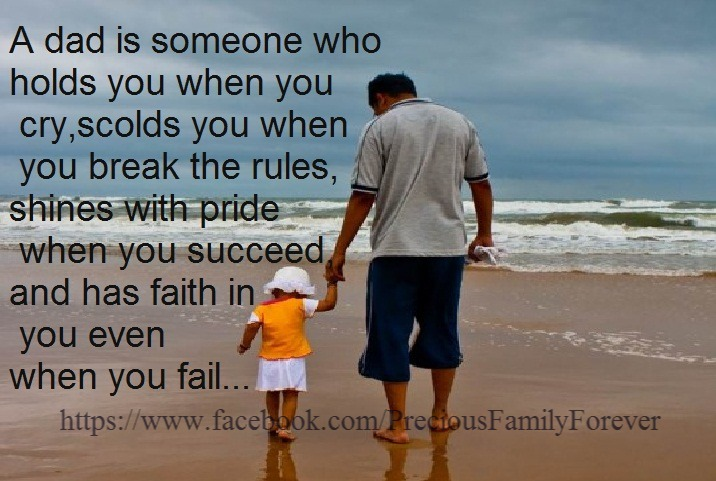 A Dad Is Someone Who Holds You When You Cry, Scolds You When You Break The Rules, Shines With Pride When You Succeed And Has Faith In You Even When You Fail
