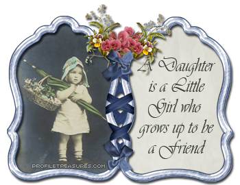 A Daughter Is a Little Gift Who Grows Up To Be a Friend
