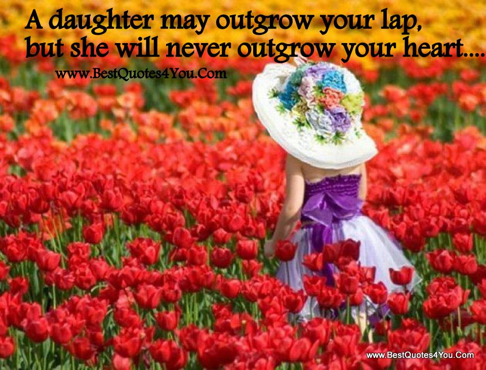 A Daughter May Outgrow Your Lap, But She Will Never Outgrow Your Heart