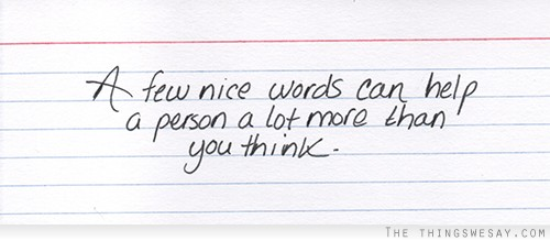 Few nice words can help a person a lot more than you think