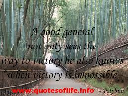 A Good General Not Only Sees The Way To Victory He Also Knows When Victory Is Impossible