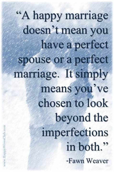 """""""A Happy Marriage Doesn't Mean You Have A Perfect Spouse Or A Perfect Marriage. It Simply Means You've Chosen To Look Beyond The Imperfections In Both"""""""