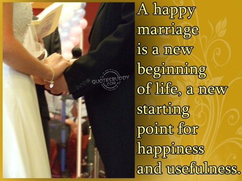 A Happy Marriage Is A New Beginning Of Life, A New Starting Point For Happiness And Usefulness