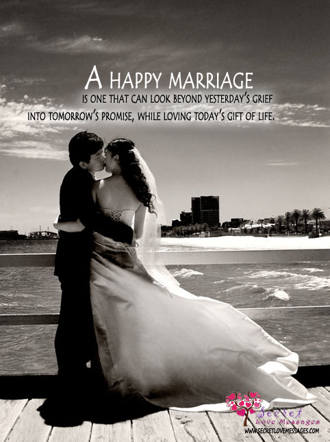 A Happy Marriage Is One That Can Look Beyond Yesterday's Grief Into Tomorrow's Promise, While Loving Today's Gift Of Life