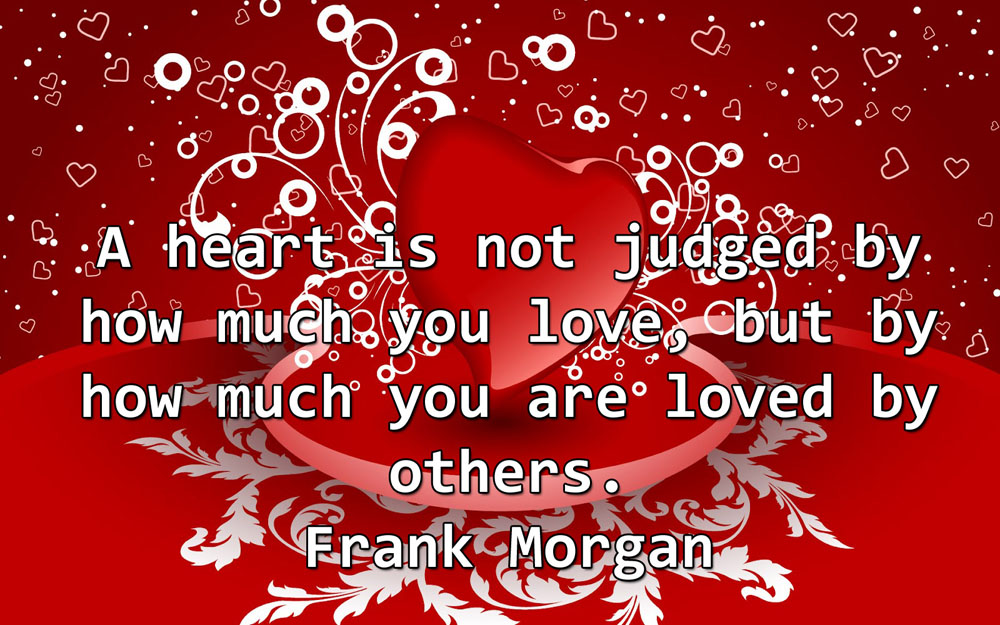 A Heart Is Not Judged By How Much You Love, But By How Much You Are Loved By Others