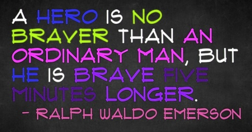 A Hero Is No Braver Than An Ordinary Man, But He Is Brave Five Minutes Longer