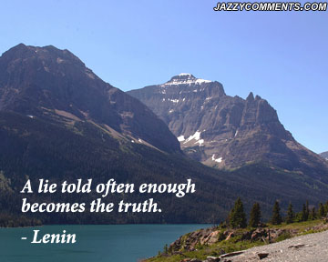 A Lie Told Often Enough Becomes The Truth