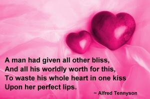 A Man Had Given All Other Bliss, And All His World For This, To Waste His Whole Heart In One Kiss Upon Her Perfect List
