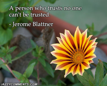 A Person Who Trusts No One Can't Be Trusted