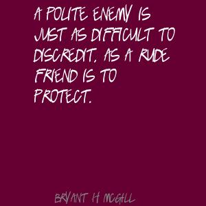 A Polite Enemy Is Just As Difficult To Discredit. As A Rude Friend Is To Protect ~ Apology Quote