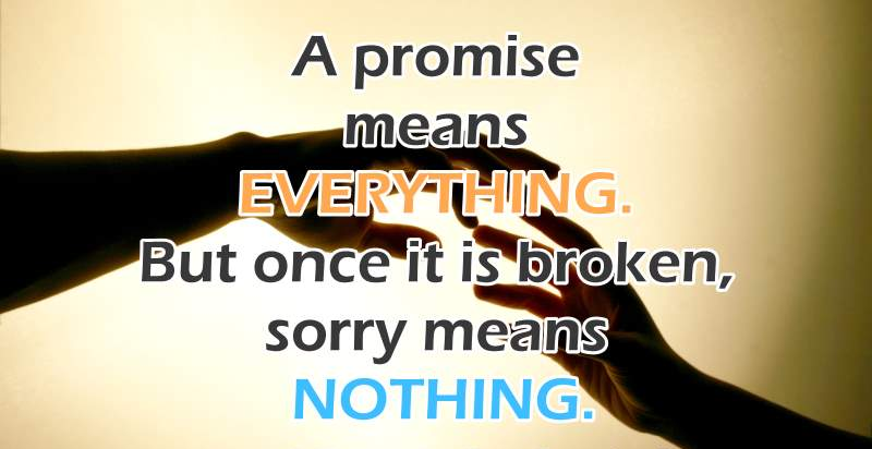 A Promise Means Everything. But Once It Is Broken, Sorry Means Nothing ~ Apology Quote