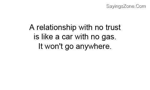 A Relationship With No Trust Is Like A Car With No Gas. It Won't Go Anywhere