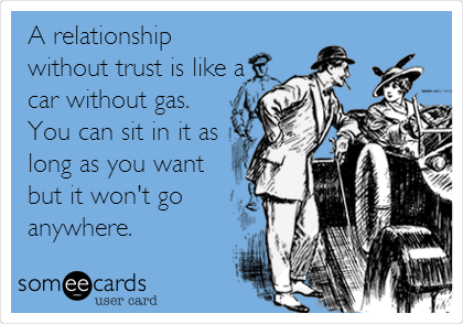 A Relationship Without Trust Is Like A Car Without Gas. You Can Sit In It As Long As You Want But It Won't Go Anywhere